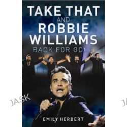 Take That and Robbie Williams - Back for Good by Emily Herbert, 9781843583264.