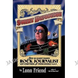 Sweet Demotion, How an Almost Famous Rock Journalist Lost Everything and Found Himself (Almost) by Lonn Friend, 9781456748418.