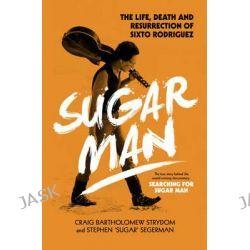 Sugar Man, The Life, Death and Resurrection of Sixto Rodriguez by Craig Bartholomew Strydom, 9780593075463.