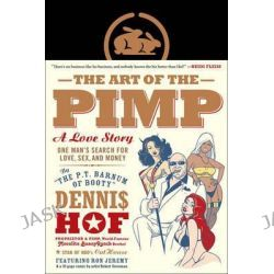 The Art of the Pimp, One Man's Search for Love, Sex, and Money by Dennis Hof, 9781941393277.