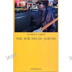 The Bob Dylan Albums, Essay Series 44 by Anthony Varesi, 9781550711394.