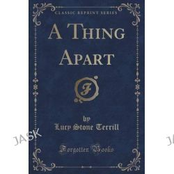 A Thing Apart (Classic Reprint) by Lucy Stone Terrill, 9781331495079.