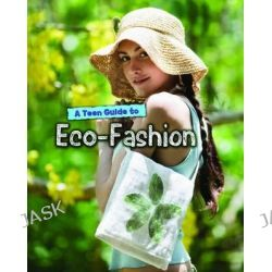 A Teen Guide to Eco-Fashion, Eco Guides by Liz Gogerly, 9781406249897.