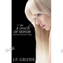 A Touch of Honor by J P Grider, 9780989161404.