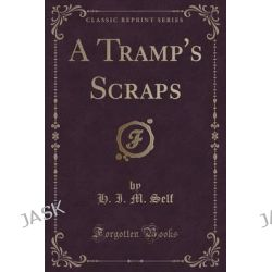 A Tramp's Scraps (Classic Reprint) by H I M Self, 9781332001279.