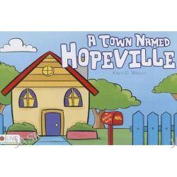 A Town Named Hopeville by Karen D Wrigley, 9781625101532.