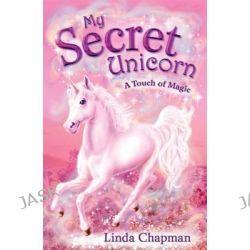 A Touch of Magic, My Secret Unicorn Series : Book 8 by Linda Chapman, 9780141319797.