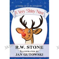 A Very Shiny Nose by R W Stone, 9781448976966.
