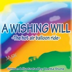 A Wishing Will, The Hot Air Balloon Ride by Lizette Stone, 9780989841344.