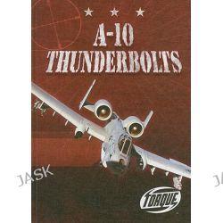 A-10 Thunderbolts, Torque: Military Machines by Derek Zobel, 9781600142017.
