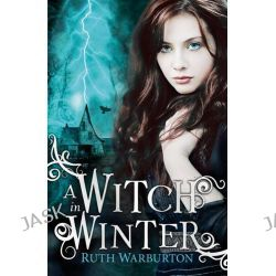 A Witch in Winter, Witch Series : Book 1 by Ruth Warburton, 9781444904697.