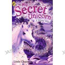 A Winter Wish, My Secret Unicorn Series : Book 7 by Linda Chapman, 9780141318462.