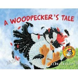 A Woodpecker's Tale, Tell-Me-More Storybooks by Sean Cassidy, 9781554552849.