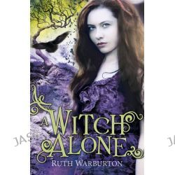 A Witch Alone, The Winter Trilogy by Ruth Warburton, 9781444904710.