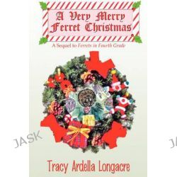 A Very Merry Ferret Christmas by Tracy Ardella Longacre, 9781607038368.