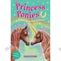A Unicorn Adventure!, Princess Ponies : Book 4 by Chloe Ryder, 9781408827307.