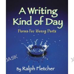 A Writing Kind of Day, Poems for Young Poets by Ralph Fletcher, 9781590783535.