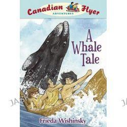 A Whale Tale, Canadian Flyer Adventures (Paperback) by Frieda Wishinsky, 9781897349175.