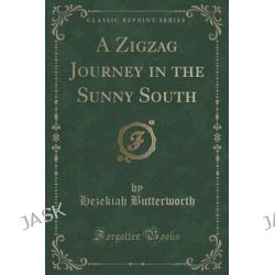 A Zigzag Journey in the Sunny South (Classic Reprint) by Hezekiah Butterworth, 9781331081630.
