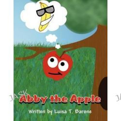 Abby the Apple by Luisa T Barone, 9781462679010.