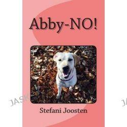 Abby-No! by Stefani J Joosten, 9781508410218.