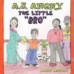 """A.J. Angry, the Little """"Bro"""" by Janice McCurry, 9781608447206."""