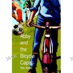 Abby and the Bicycle Caper by Ron Atkins, 9780595305650.