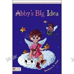 Abby's Big Idea by Barbara D Sims, 9781604629552.