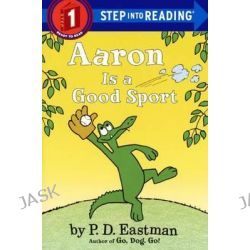 Aaron Is a Good Sport, Step Into Reading by P D Eastman, 9780606364065.