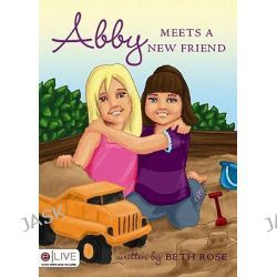 Abby Meets a New Friend by Professor Beth Rose, 9781606040362.