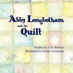 Abby Longbotham and the Quilt by S R Ralston, 9781424194285.