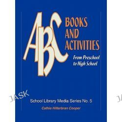 ABC Books and Activities, From Preschool to High School by Cathie Hilterbran Cooper, 9780810830134.