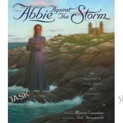 Abbie Against the Storm, A True Story of a Young Heroine and a Lighthouse by Marcia Vaughan, 9781582700076.