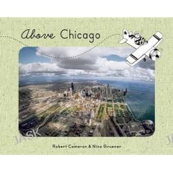 Above Chicago by Robert Cameron, 9781937359317.