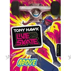 Above, Tony Hawk: Live2skate by Brandon Terrell, 9781434261861.