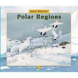 About Habitats, Polar Regions by Cathryn Sill, 9781561458325.