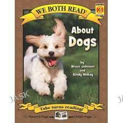 About Dogs, We Both Read - Level K-1 (Cloth) by Bruce Johnson, 9781601152374.