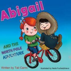 Abigail and the North Pole Adventure by Tali Carmi, 9781507840283.