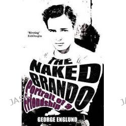 The Naked Brando, Portrait of a Friendship by George Englund, 9781903933756.