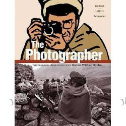 The Photographer, Into War-Torn Afghanistan with Doctors Without Borders by Emmanuel Guibert, 9781596433755.