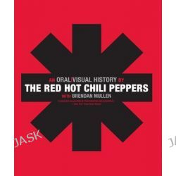 The Red Hot Chili Peppers, An Oral/Visual History by The Red Hot Chili Peppers, 9780061351921.