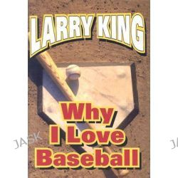 Why I Love Baseball by Larry King, 9781932407105.