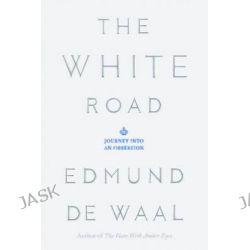 The White Road, Journey Into an Obsession by Edmund de Waal, 9780374289263.