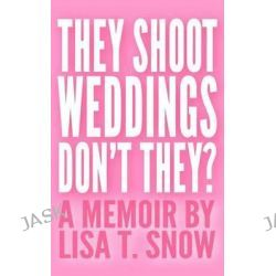 They Shoot Weddings, Don't They? by Lisa T Snow, 9781495374258.