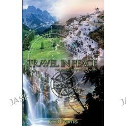 Travel in Peace, The Soundtrack of My Escape by Rod Harris, 9781619278370.