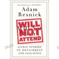 Will Not Attend, Lively Stories of Detachment and Isolation by Adam Resnick, 9780147516213.