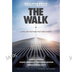 The Walk, Previously Published as to Reach the Clouds by Philippe Petit, 9781634505000.