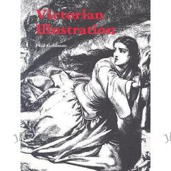 Victorian Illustration, The Pre-Raphaelites, the Idyllic School and the High Victorians by Paul Goldman, 9780853319047.