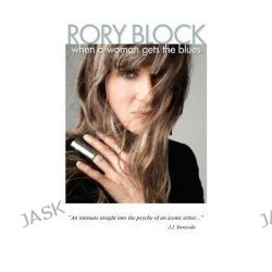 When a Woman Gets the Blues, Surviving the Radical 60's in Greenwich Village by Rory Block, 9781456520298.