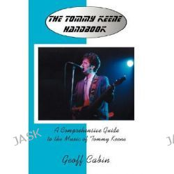 The Tommy Keene Handbook, A Comprehensive Guide to the Music of Tommy Keene by Geoff Cabin, 9780595447701.